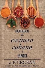 Nuevo Manual Del Cocinero Cubano y Español by J. P. Legran (2013, Paperback)