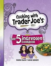 Cooking with Trader Joe's the Five Ingredient Cookbook: By Gunn, Deana Miniat...