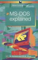 MS-DOS 6 Explained (BP) By Noel Kantaris, Phil Oliver