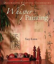 Decorative Painting Techniques: Whisper Painting by Suzy Eaton (2006, Hardcover)
