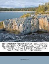 Testamento Velho (novo Testamento) Tr. Segundo A Vulgata Lat., Illustr. De Prefa