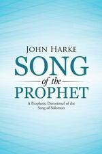 Song of the Prophet : A Prophetic Devotional of the Song of Solomon by John...