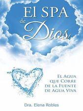 El SPA de Dios : Es el Agua Que Corre de la Fuente de Agua Viva by Elena...