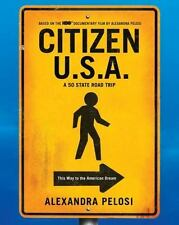CITIZEN U. S. A. : A 50 State Road Trip by Alexandra Pelosi (2011, Hardcover)