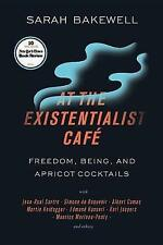 At the Existentialist Cafe: Freedom, Being, and Apricot Cocktails with Jean-Paul Sartre, Simone de Beauvoir, Albert Camus, Martin Heidegger, Maurice Merleau-Ponty and Others by Sarah Bakewell (Paperback, 2017)
