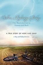 When Lightning Strikes: One Man's Journey To Heaven And Back: A True Story Of...