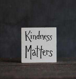 Kindness Matters Sign Handmade Shelf Sitter Inspirational Gift 4 x 4 inch