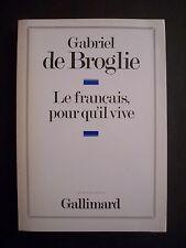 Le Français , pour qu'il vive / Gabriel de Broglie / éd. Gallimard - 1986