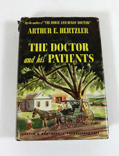 THE DOCTOR & HIS PATIENTS by Arthur Hertzler, M.D.; 1st Edition Hardcover 1940