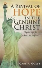 A Revival of Hope in the Genuine Christ : Real Hope for America in Crisis by...