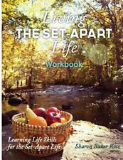Living the Set-Apart Life Workbook : Learning Life Skills for the Set-Apart...