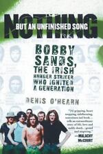 Nothing but an Unfinished Song : The Life and Times of Bobby Sands by Denis...