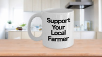 Support Your Local Farmer Mug White Coffee Cup Retired Rancher Dairy Cattle