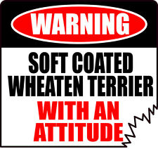"Warning Soft Coated Wheaten Terrier With An Attitude 4"" Dog Canine Sticker"
