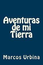 Aventuras de Mi Tierra : Aventuras a la Tierra de Fantasía by Marcos Urbina...