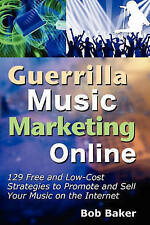 Guerrilla Music Marketing Online: 129 Free & Low-Cost Strategies to Promote & Se