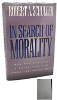 Robert A. Schuller IN SEARCH OF MORALITY :  Signed 1st 1st Edition 1st Printing