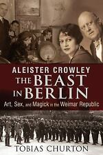 Excellent, Aleister Crowley: The Beast in Berlin: Art, Sex, and Magick in the We