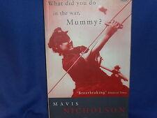 What Did You Do in the War Mummy? - Women in World War 2 - Mavis Nicholson - SC