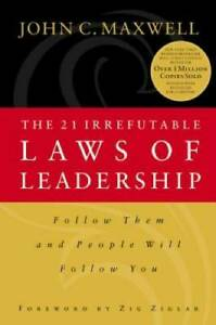 The 21 Irrefutable Laws of Leadership: Follow Them and People Will Fol - GOOD