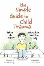 The Simple Guide to Child Trauma : What It Is and How to Help by Betsy de...