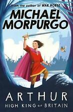 Arthur High King of Britain, By Michael Morpurgo,in Used but Good condition