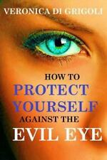 How to Protect Yourself Against the Evil Eye by Veronica Di Grigoli (2015,...