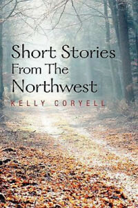 Short Stories From The Northwest by Kelly Coryell