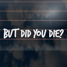 BUT DID YOU DIE Car Sticker 210mm funny turbo drift racing decal