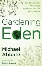 Gardening Eden: How Creation Care Will Change Your Faith, Your Life, and Our...