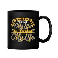 I'M Gonna Make The Rest of My Life Ceramic 11oz Coffee Mug Tea Cup Gift