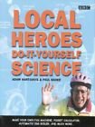 Local heroes do-it-yourself science by Adam Hart-Davis Paul Bader (Paperback /