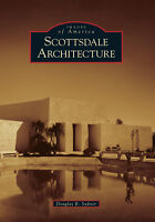 Scottsdale Architecture [Images of America] [AZ] [Arcadia Publishing]