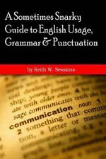 6 X9 Version: A Sometimes Snarky Guide to English Usage, Grammar and...