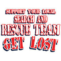 Support Your Local Search & Rescue Get Lost Funny T-Shirt Tee