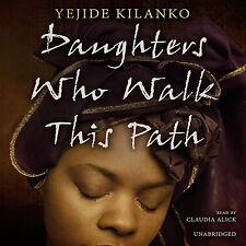 Daughters Who Walk This Path by Yejide Kilanko (2013, CD, Unabridged)