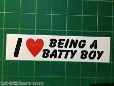 I LOVE BEING A BATTY BOY - FUNNY STICKER / DECAL STICK IT ON THE BOSSES CAR