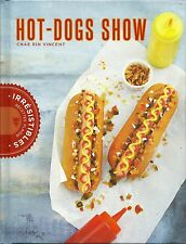 HOT-DOGS SHOW - RECETTES PLAISIRS IRRESISTIBLES - CHAE RIN VINCENT  - NEUF