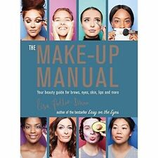 The Make-up Manual: Your Beauty Guide for Brows, Eyes, Skin, Lips and More by...
