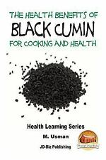 Health Benefits of Black Cumin for Cooking and Health by M. Usman and John...