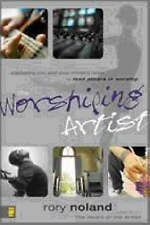 The Worshiping Artist: Equipping You and Your Ministry Team to Lead Others in...