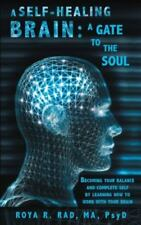 A Self-Healing Brain: A Gate to the Soul: Becoming Your Balance and Complete Sel