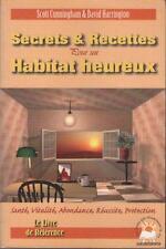 Secrets et Recettes pour un Habitat Heureux - Scott Cunningham David Harrington