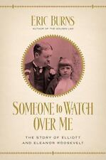 Someone to Watch over Me : The Story of Elliott and Eleanor Roosevelt by Eric...