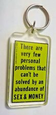 Novelty Acrylic Keychain - There Are...Few...Problems...Solved...Sex & Money