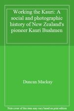 Working the Kauri: A social and photographic history of New Zealand's pioneer K
