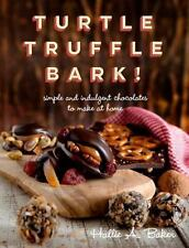 Turtle, Truffle, Bark! : Simple and Indulgent Chocolates to Make at Home by Hall