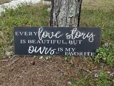 Rustic cottage sign Every love story is beautiful farmhouse sign/home decor