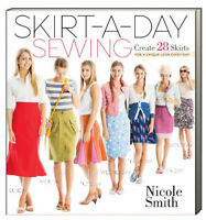 Skirt-A-Day Sewing Create 28 Skirts for a Unique Look Every Day by Nicole Smith