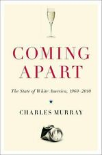 Coming Apart: The State of White America, 1960-2010 by Murray, Charles